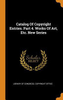 Catalog Of Copyright Entries Part 4 Works Of Art Etc New Series Book PDF