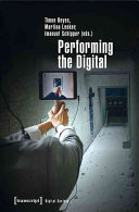 Cover image of Performing the digital : performativity and performances in digital cultures