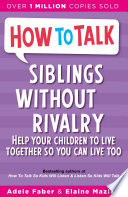 """""""How To Talk: Siblings Without Rivalry"""" by Adele Faber, Elaine Mazlish"""