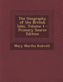 The Geography of the British Isles  Volume 1   Primary Source Edition