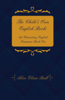 The Child s Own English Book  An Elementary English Grammar   Book One