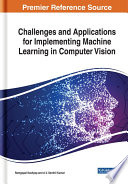 Challenges and Applications for Implementing Machine Learning in Computer Vision Book