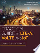"""""""Practical Guide to LTE-A, VoLTE and IoT: Paving the way towards 5G"""" by Ayman ElNashar, Mohamed A. El-saidny"""