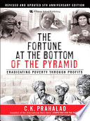 """The Fortune at the Bottom of the Pyramid, Revised and Updated 5th Anniversary Edition: Eradicating Poverty Through Profits"" by C.K. Prahalad"