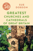 The 50 Greatest Churches and Cathedrals of Great Britain