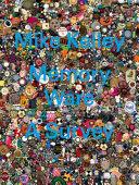 Mike Kelley Memory Ware: A Survey