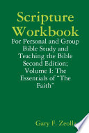 Scripture Workbook  for Personal and Group Bible Study and Teaching the Bible  Second Edition  Volume I  the Essentials of the Faith Book PDF