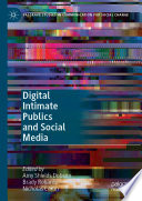 """Digital Intimate Publics and Social Media"" by Amy Shields Dobson, Brady Robards, Nicholas Carah"