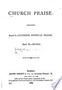 Church Praise: Comprising Part I. Complete Metrical Psalms; Part II. Hymns