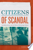 Book cover for Citizens of scandal : journalism, secrecy, and the politics of reckoning in Mexico