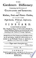 The Gardener's Dictionary: containing the methods of cultivating ... the ... garden, ... conservatory and vineyard. Abridg'd from the folio edition, etc