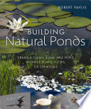 Building natural ponds : Create a clean, algae-free pond without pumps, filters, or chemicals