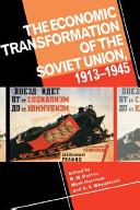 The Economic Transformation of the Soviet Union  1913 1945