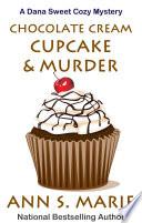 Chocolate Cream Cupcake   Murder  A Dana Sweet Cozy Mystery   3