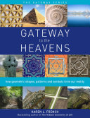 Gateway to the Heavens  How Geometric Shapes  Patterns and Symbols Form Our Reality