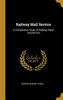 Railway Mail Service A Comparative Study Of Railway Rates And Service