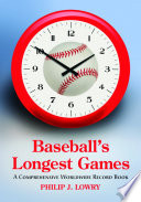 """""""Baseball's Longest Games: A Comprehensive Worldwide Record Book"""" by Philip J. Lowry"""
