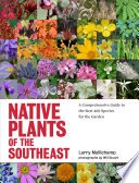 """Native Plants of the Southeast: A Comprehensive Guide to the Best 460 Species for the Garden"" by Larry Mellichamp, Will Stuart"