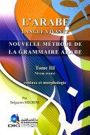 L'ARABE LANGUE VIVANTE NOUVELLE METHODE DE LA GRAMMAIRE ARABE - Tome III Pdf/ePub eBook