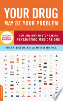 """Your Drug May Be Your Problem: How and Why to Stop Taking Psychiatric Medications"" by Peter Breggin, David Cohen"
