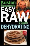 Kristen Suzanne s Easy Raw Vegan Dehydrating