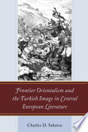 Frontier Orientalism and the Turkish Image in Central European Literature Book PDF