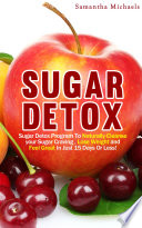 Sugar Detox Sugar Detox Program To Naturally Cleanse Your Sugar Craving Lose Weight And Feel Great In Just 15 Days Or Less  Book PDF