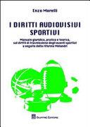 I diritti audiovisivi sportivi. Manuale giuridico, pratico e teorico, sui diritti di trasmissione degli eventi sportivi a seguito della riforma Melandri