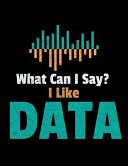 What Can I Say I Like Data