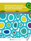 Molecular and Cellular Mechanisms in Reproduction and Early Development