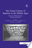The Visual Culture of Baptism in the Middle Ages