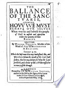The Ballance of the Sanctuarie, Shewing how We Must Behave Our Selves when Wee See and Behold the People of God in Miserie and Oppression Under the Tyranny of Their Enemies. [Translated from the Dutch by C. Harmar? Edited by T. Gataker.]