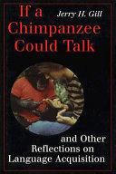 If A Chimpanzee Could Talk And Other Reflections On Language Acquisition