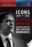 Icons of Black America  Breaking Barriers and Crossing Boundaries  3 volumes  Book