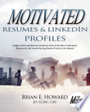 Motivated Resumes & LinkedIn Profiles  : Insight, Advice, and Resume Samples Provided by Some of the Most Credentialed, Experienced, and Award-Winning Resume Writers in the Industry