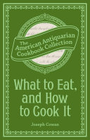What to Eat, and How to Cook It