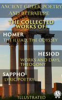 Ancient Greek poetry and Literature. The Collected Works of Homer, Hesiod, and Sappho (Illustrated): The Illiad, The Odyssey, Works and Days, Theogony, Lyric Poetry Pdf/ePub eBook