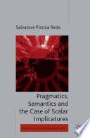 Pragmatics  Semantics and the Case of Scalar Implicatures