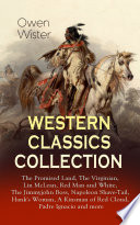 Western Classics Collection The Promised Land The Virginian Lin Mclean Red Man And White The Jimmyjohn Boss Napoleon Shave Tail Hank S Woman A Kinsman Of Red Cloud Padre Ignacio And More
