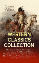 WESTERN CLASSICS COLLECTION: The Promised Land, The Virginian, Lin McLean, Red Man and White, The Jimmyjohn Boss, Napoleon Shave-Tail, Hank's Woman, A Kinsman of Red Cloud, Padre Ignacio and more Pdf/ePub eBook