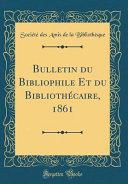 Bulletin Du Bibliophile Et Du Bibliothécaire, 1861 (Classic Reprint)
