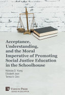 Acceptance, understanding, and the moral imperative of promoting social justice education in the schoolhouse