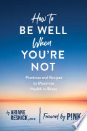 How to Be Well When You re Not Book