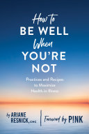How to Be Well When You're Not
