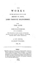 The works of     Henry St  John  lord viscount Bolingbroke  With the life of lord Bolingbroke by dr  Goldsmith  now enlarged