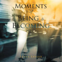 Moments of Being and Becoming