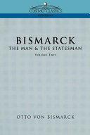 Bismarck, the Man and the Statesman [Pdf/ePub] eBook