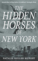 The Hidden Horses of New York  A Novel