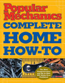 Popular Mechanics Complete Home How-To