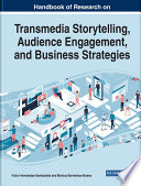 Handbook of Research on Transmedia Storytelling  Audience Engagement  and Business Strategies